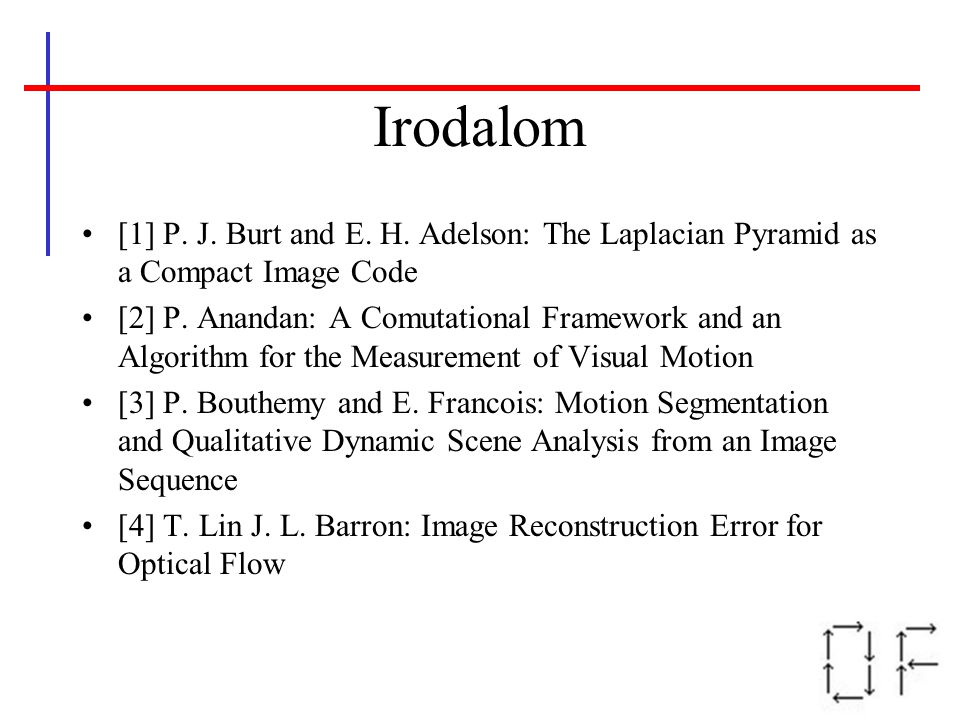 Irodalom [1] P. J. Burt and E. H. Adelson: The Laplacian Pyramid as a Compact Image Code.